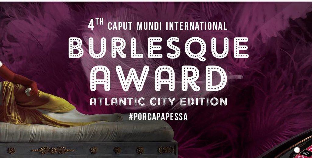 IV CAPUT MUDI INTERNATIONAL BURLESQUE AWARD: Giuria, ospiti internazionali ed esordienti